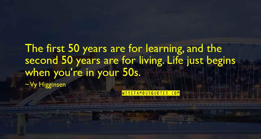 The 50s Quotes By Vy Higginsen: The first 50 years are for learning, and