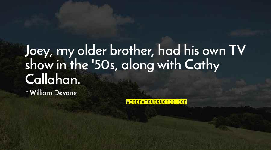 The 50s Quotes By William Devane: Joey, my older brother, had his own TV