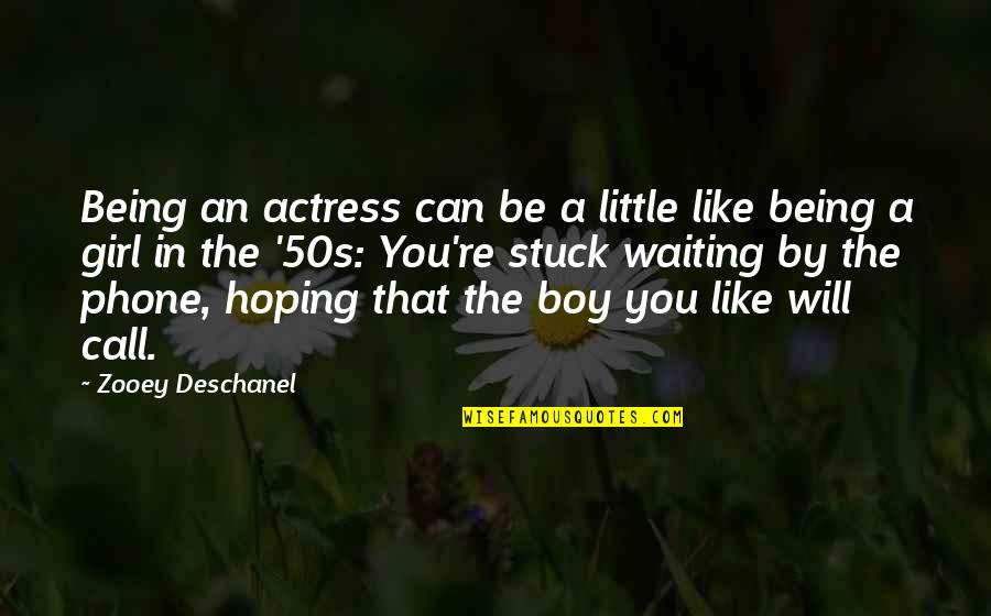 The 50s Quotes By Zooey Deschanel: Being an actress can be a little like