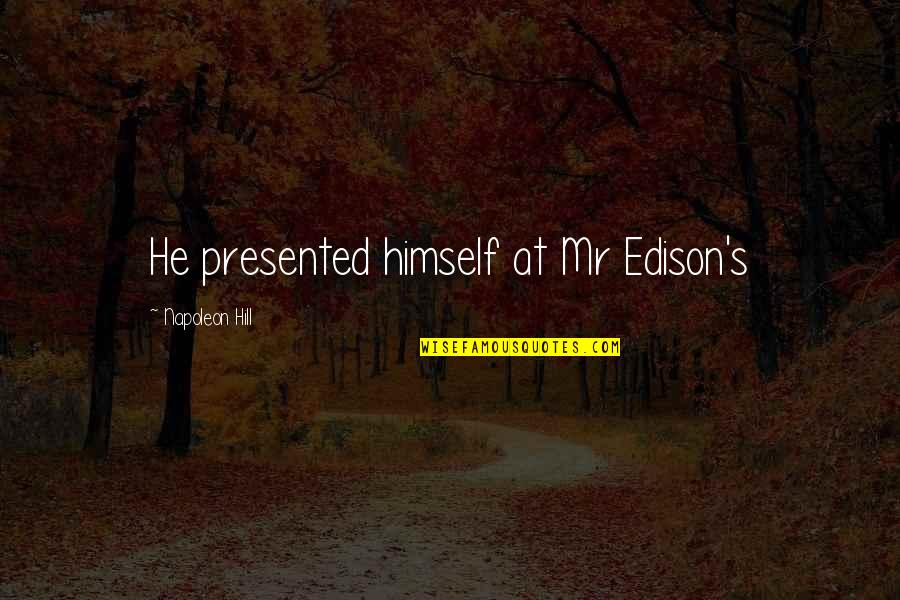 The 95 Theses Quotes By Napoleon Hill: He presented himself at Mr Edison's