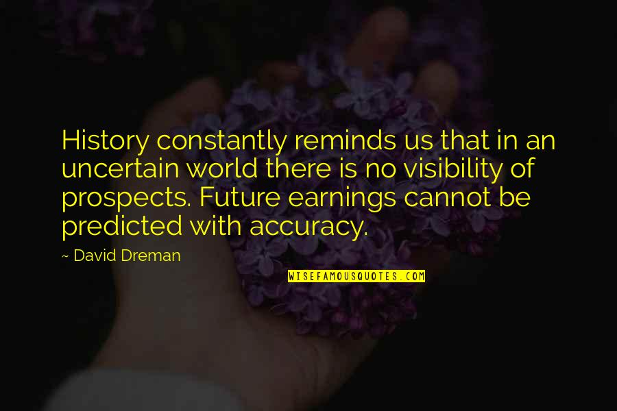 The Accuracy Of History Quotes By David Dreman: History constantly reminds us that in an uncertain