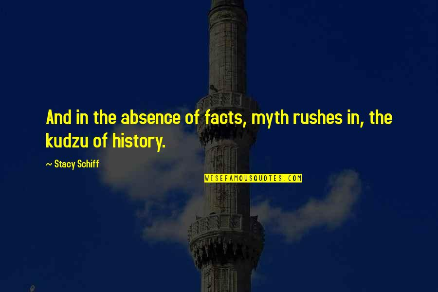 The Accuracy Of History Quotes By Stacy Schiff: And in the absence of facts, myth rushes