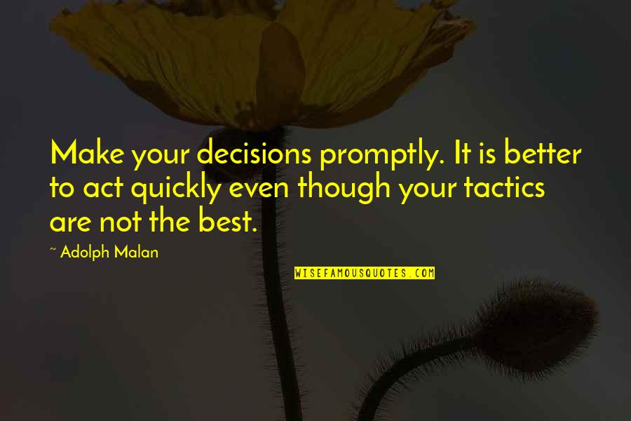 The Act Quotes By Adolph Malan: Make your decisions promptly. It is better to
