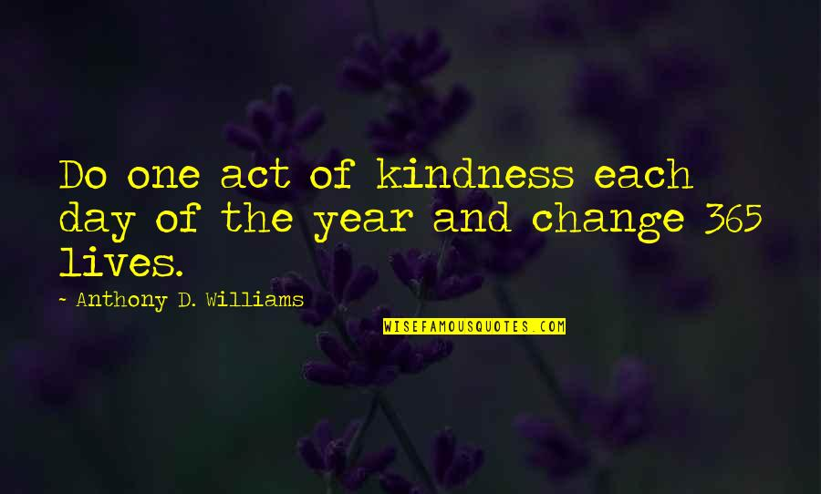 The Act Quotes By Anthony D. Williams: Do one act of kindness each day of