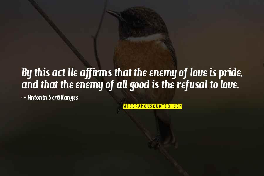 The Act Quotes By Antonin Sertillanges: By this act He affirms that the enemy
