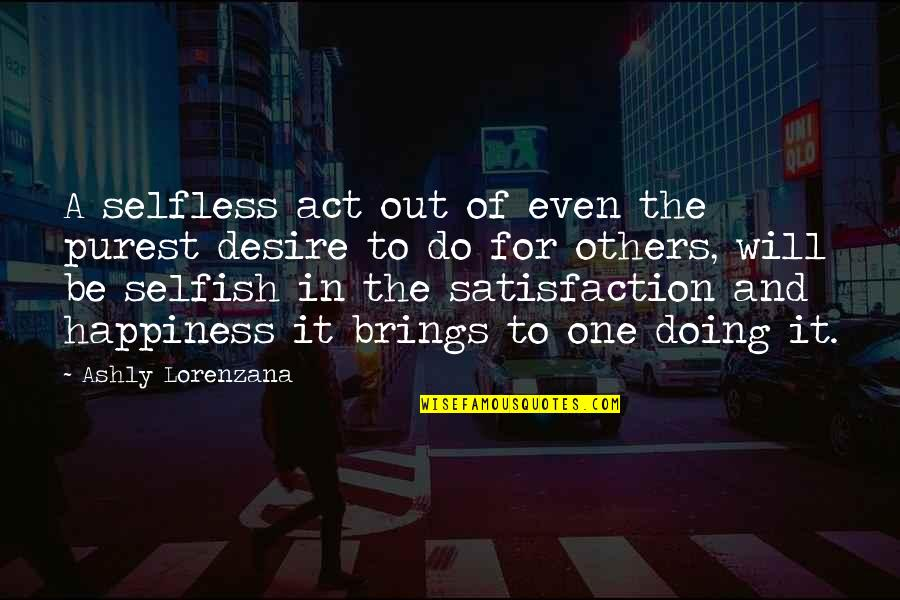 The Act Quotes By Ashly Lorenzana: A selfless act out of even the purest