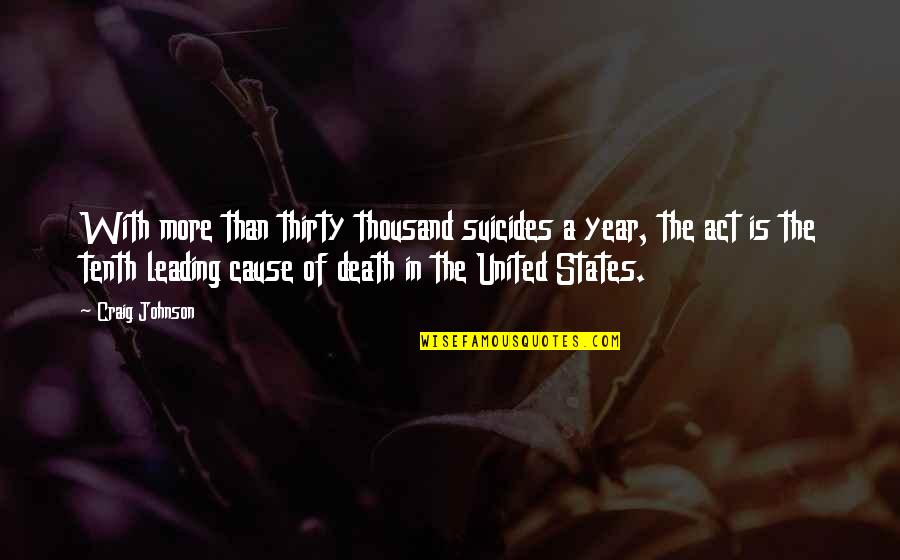 The Act Quotes By Craig Johnson: With more than thirty thousand suicides a year,