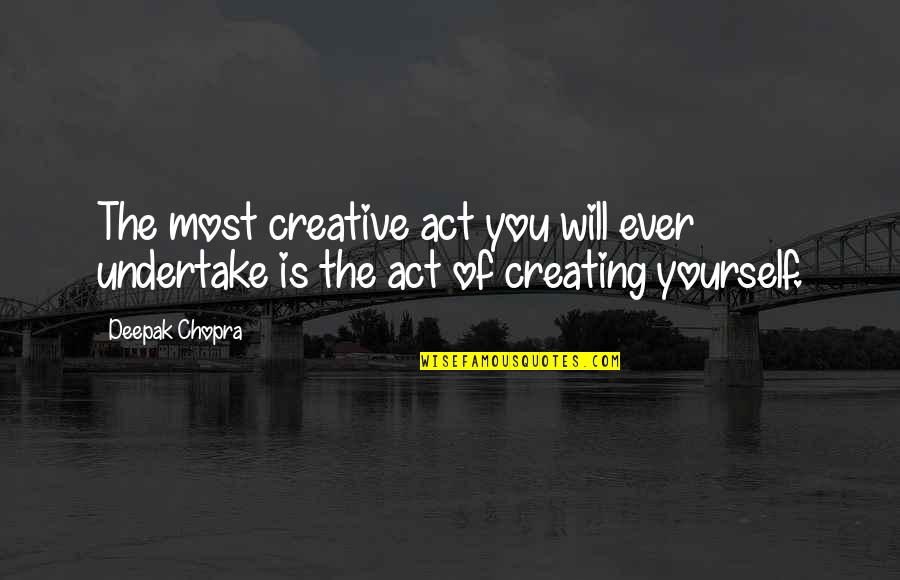 The Act Quotes By Deepak Chopra: The most creative act you will ever undertake