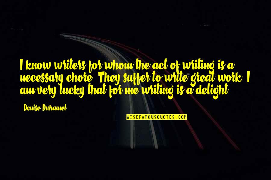 The Act Quotes By Denise Duhamel: I know writers for whom the act of