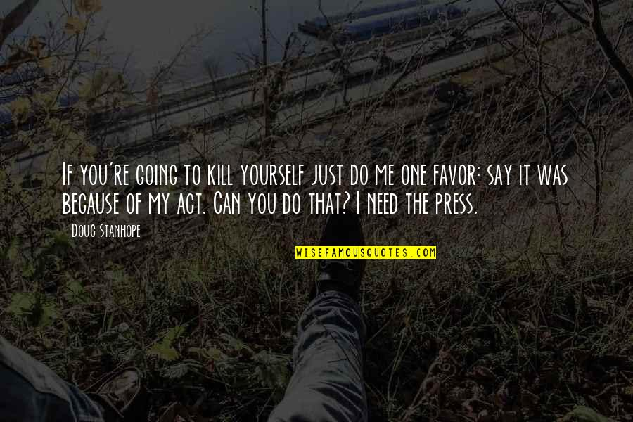 The Act Quotes By Doug Stanhope: If you're going to kill yourself just do