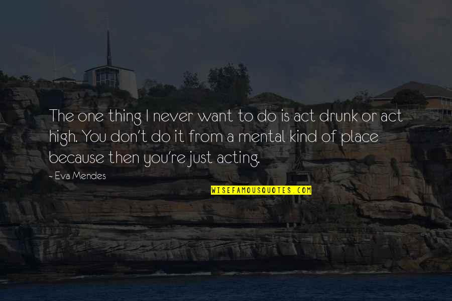 The Act Quotes By Eva Mendes: The one thing I never want to do
