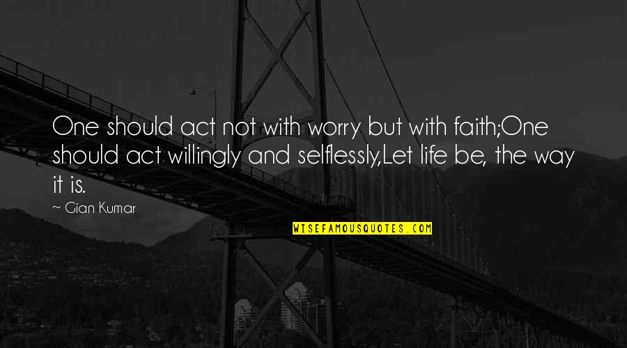 The Act Quotes By Gian Kumar: One should act not with worry but with
