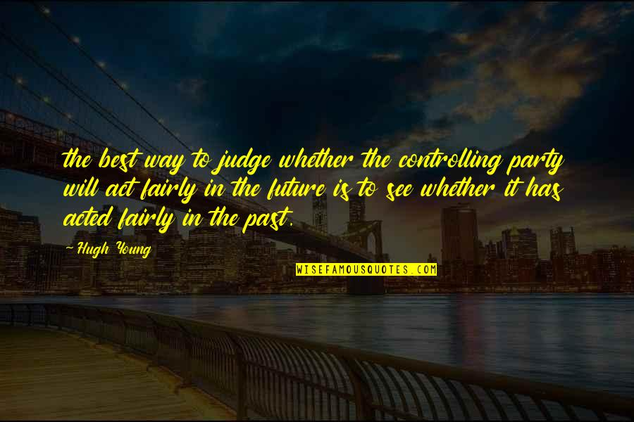 The Act Quotes By Hugh Young: the best way to judge whether the controlling