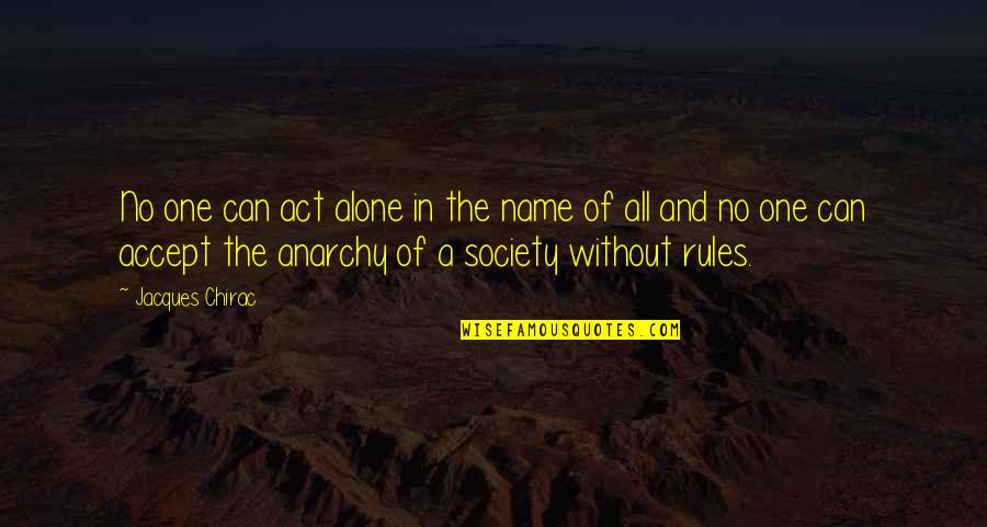 The Act Quotes By Jacques Chirac: No one can act alone in the name