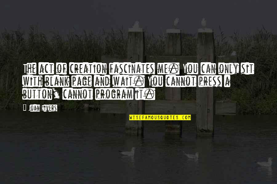 The Act Quotes By Joan Rivers: The act of creation fascinates me. You can