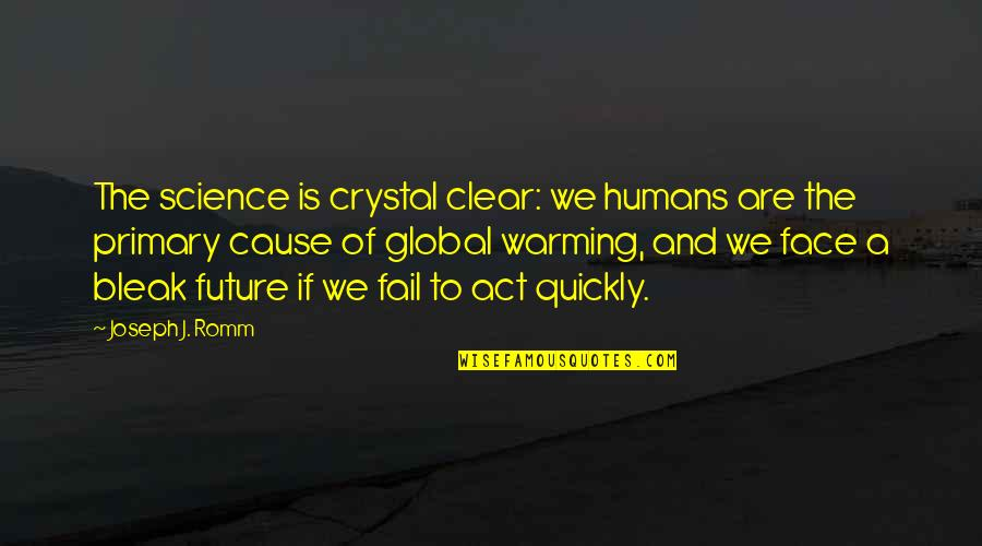The Act Quotes By Joseph J. Romm: The science is crystal clear: we humans are
