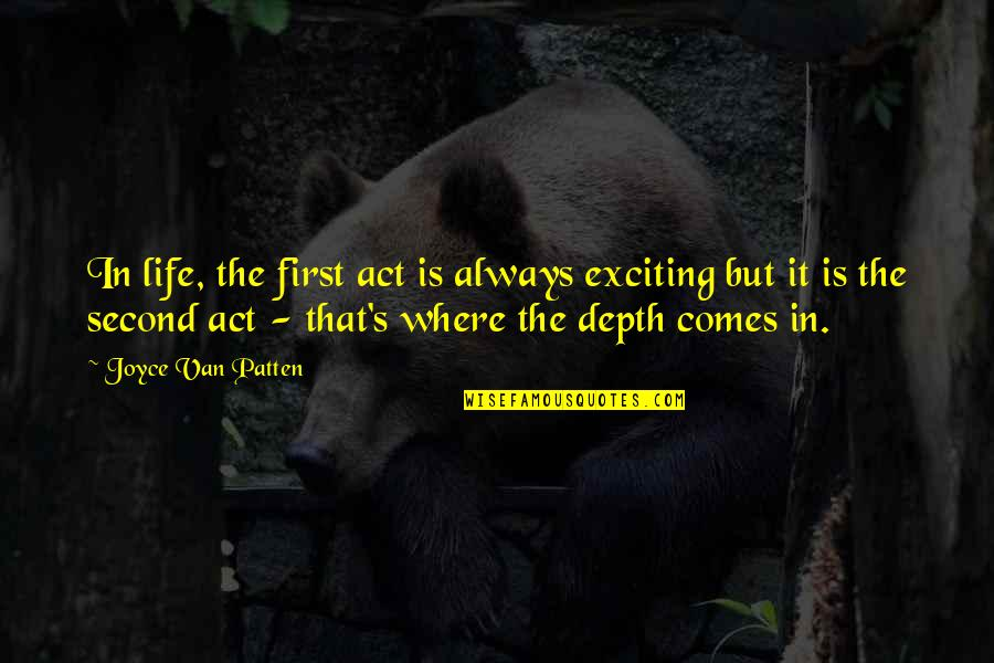 The Act Quotes By Joyce Van Patten: In life, the first act is always exciting