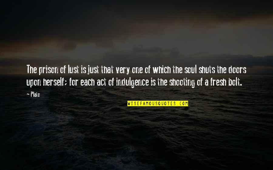 The Act Quotes By Plato: The prison of lust is just that very