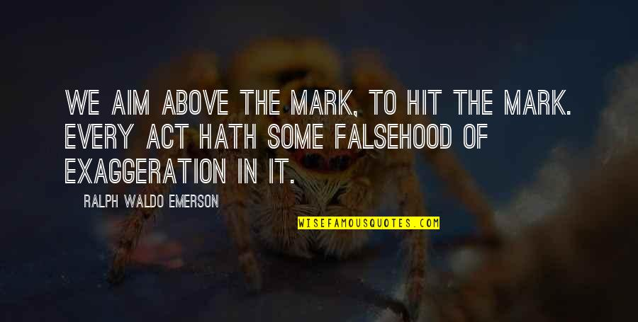 The Act Quotes By Ralph Waldo Emerson: We aim above the mark, to hit the