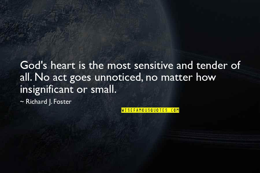 The Act Quotes By Richard J. Foster: God's heart is the most sensitive and tender