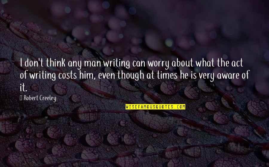 The Act Quotes By Robert Creeley: I don't think any man writing can worry