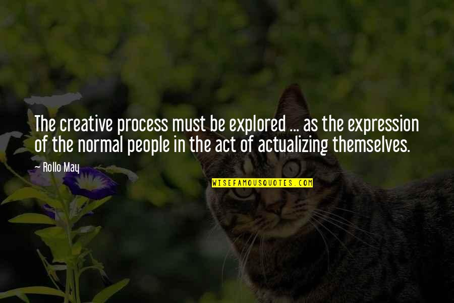 The Act Quotes By Rollo May: The creative process must be explored ... as