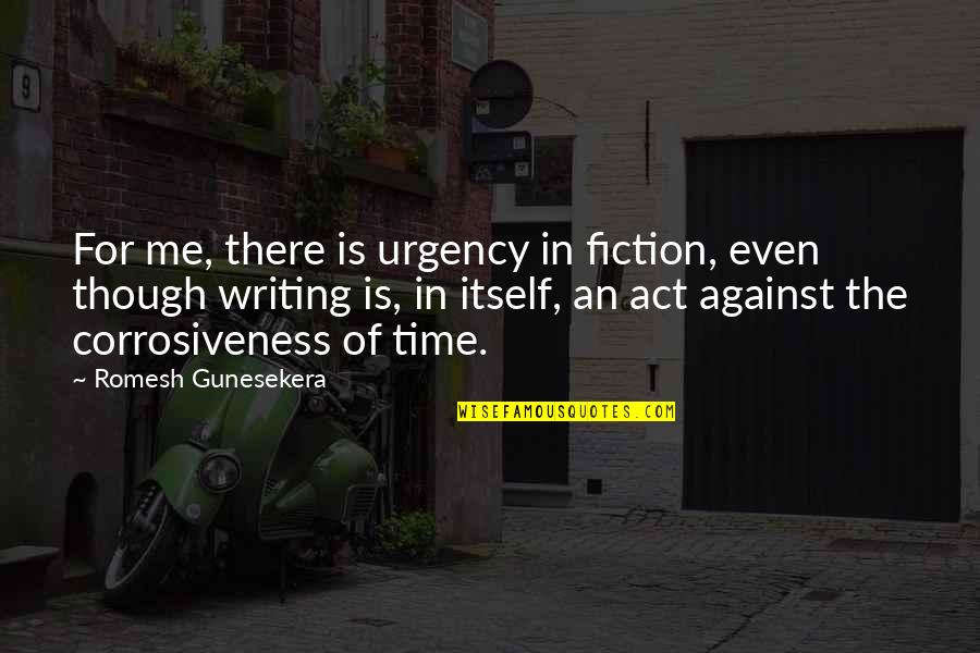 The Act Quotes By Romesh Gunesekera: For me, there is urgency in fiction, even