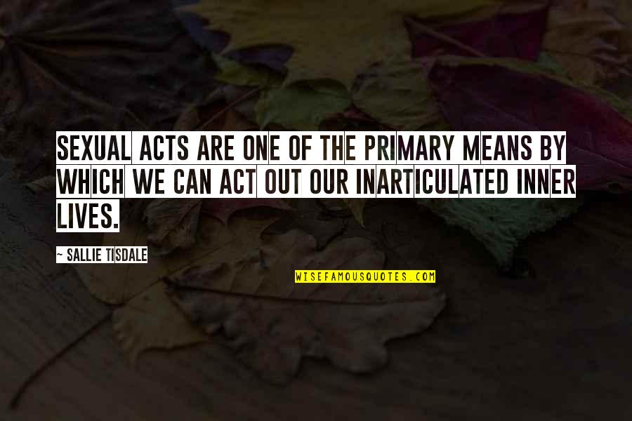 The Act Quotes By Sallie Tisdale: Sexual acts are one of the primary means