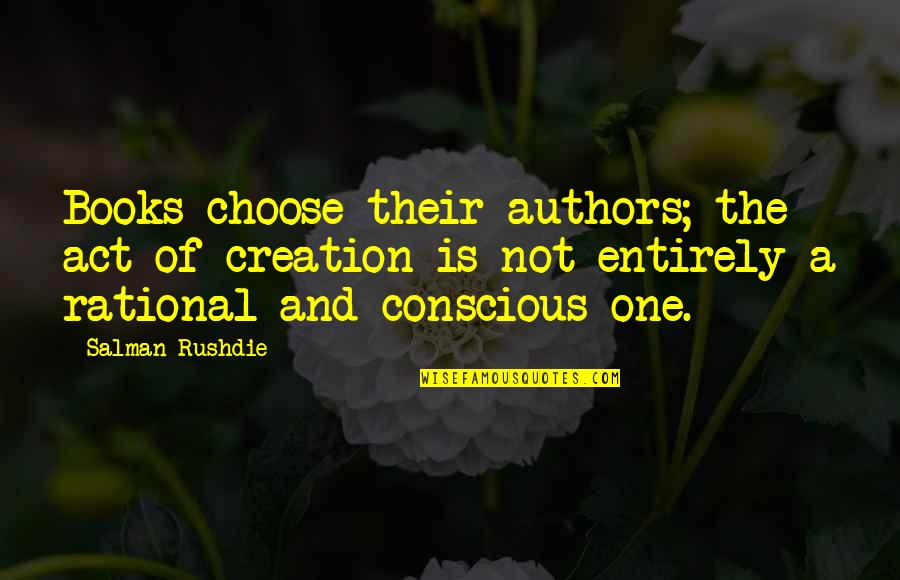 The Act Quotes By Salman Rushdie: Books choose their authors; the act of creation