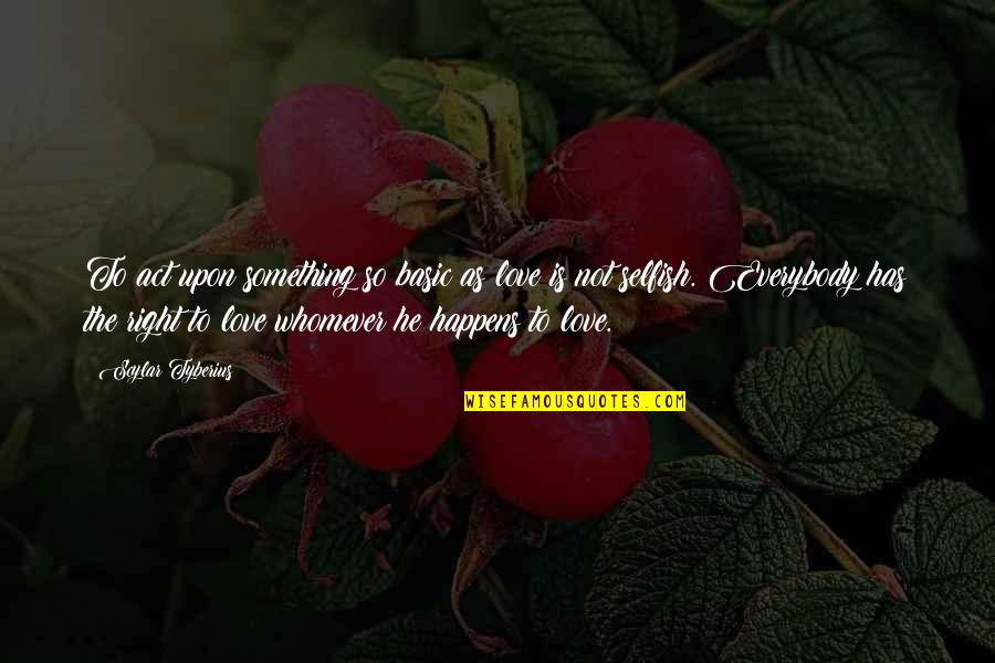 The Act Quotes By Scylar Tyberius: To act upon something so basic as love