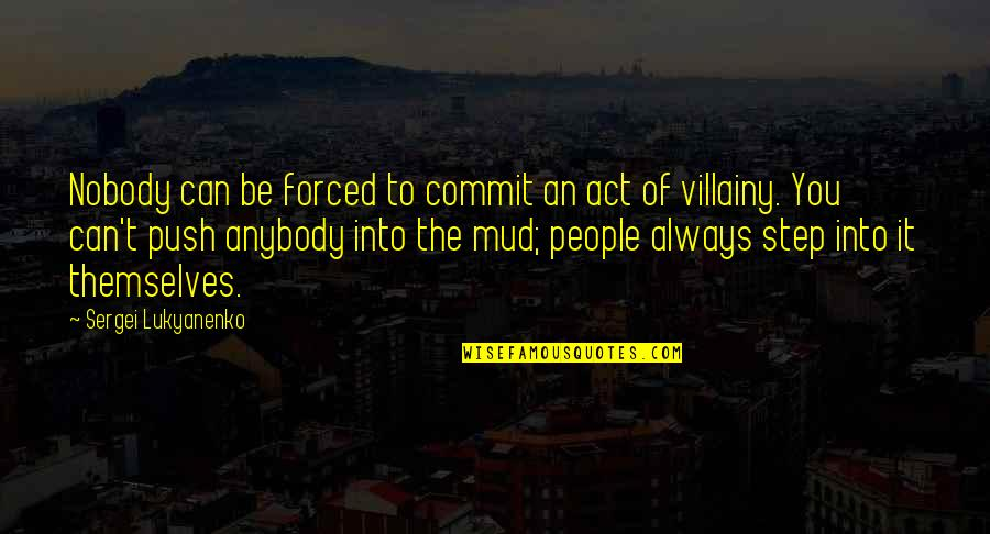 The Act Quotes By Sergei Lukyanenko: Nobody can be forced to commit an act