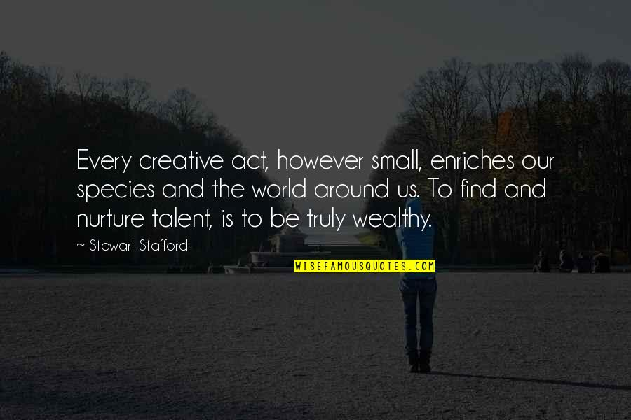 The Act Quotes By Stewart Stafford: Every creative act, however small, enriches our species