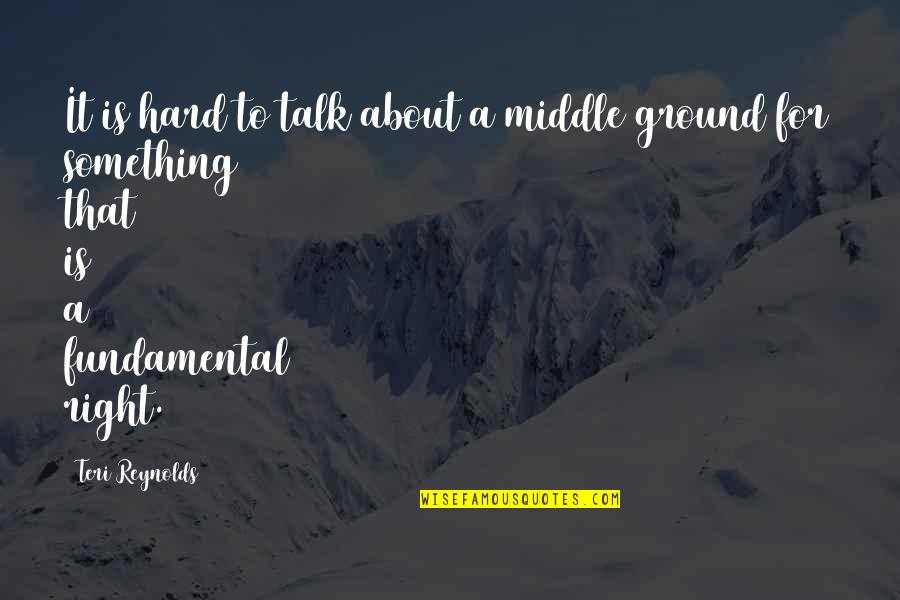 The Act Quotes By Teri Reynolds: It is hard to talk about a middle