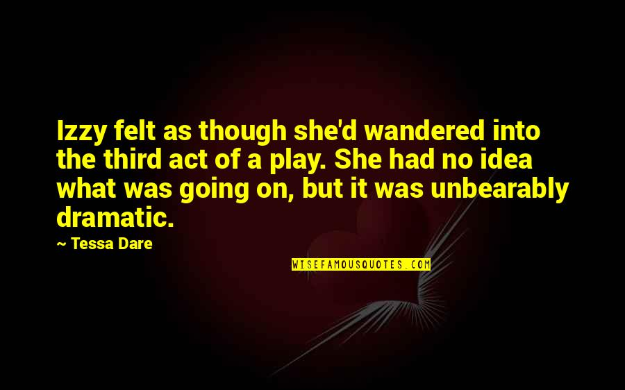 The Act Quotes By Tessa Dare: Izzy felt as though she'd wandered into the