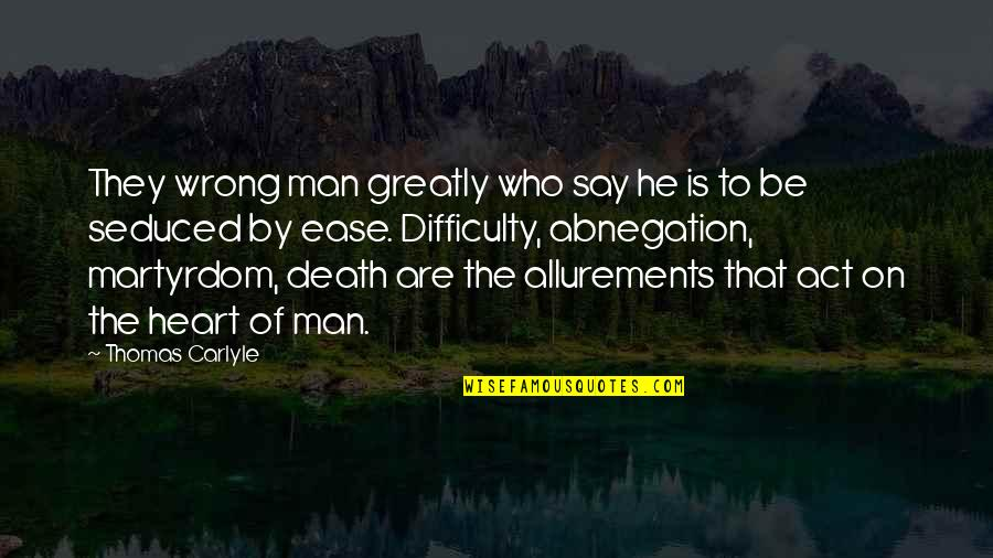 The Act Quotes By Thomas Carlyle: They wrong man greatly who say he is