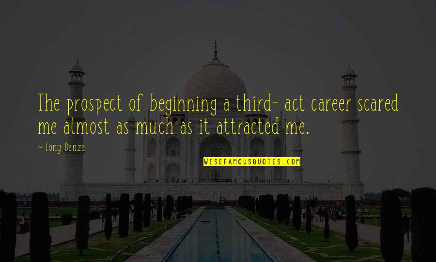 The Act Quotes By Tony Danza: The prospect of beginning a third- act career