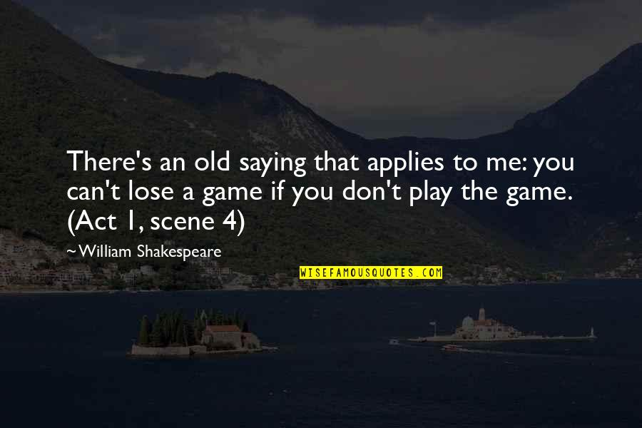 The Act Quotes By William Shakespeare: There's an old saying that applies to me: