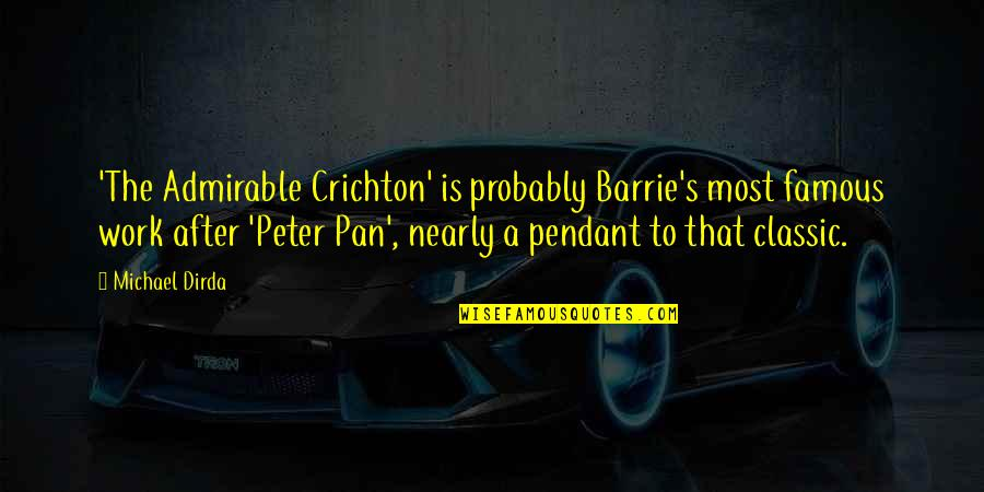 The Admirable Crichton Quotes By Michael Dirda: 'The Admirable Crichton' is probably Barrie's most famous