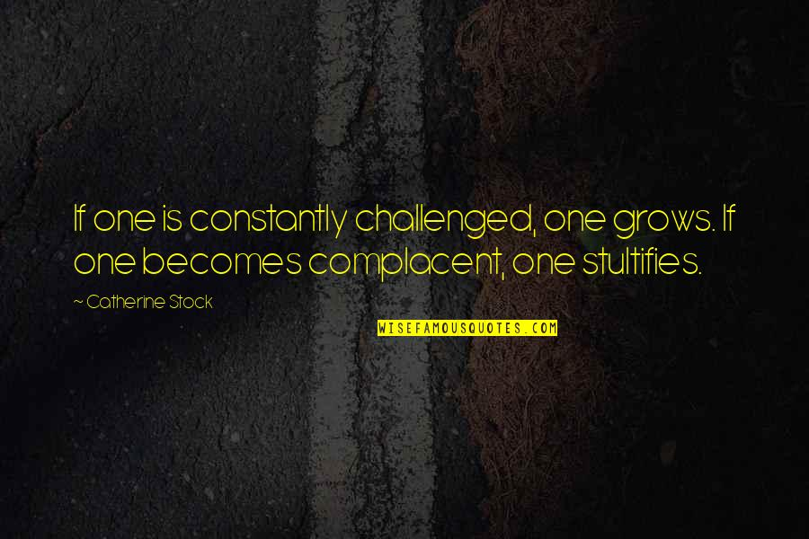 The Alchemy Of Happiness Quotes By Catherine Stock: If one is constantly challenged, one grows. If