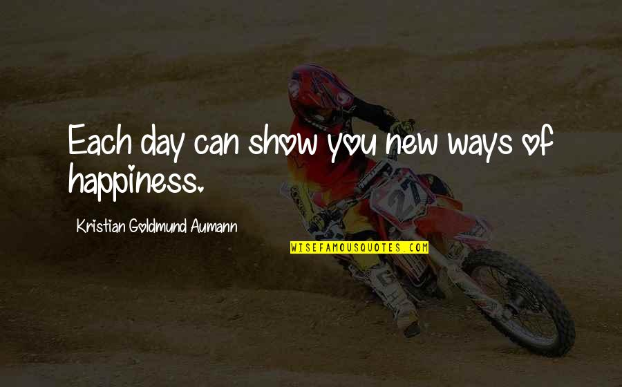 The Alchemy Of Happiness Quotes By Kristian Goldmund Aumann: Each day can show you new ways of