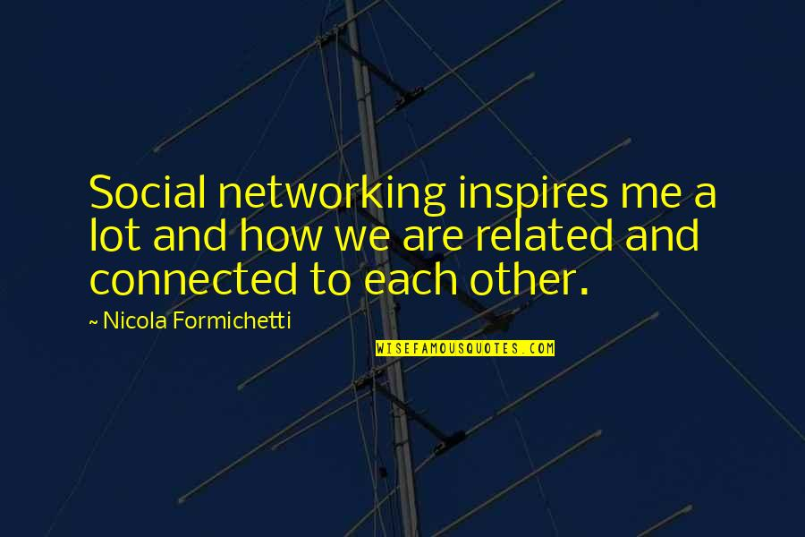 The Alchemy Of Happiness Quotes By Nicola Formichetti: Social networking inspires me a lot and how