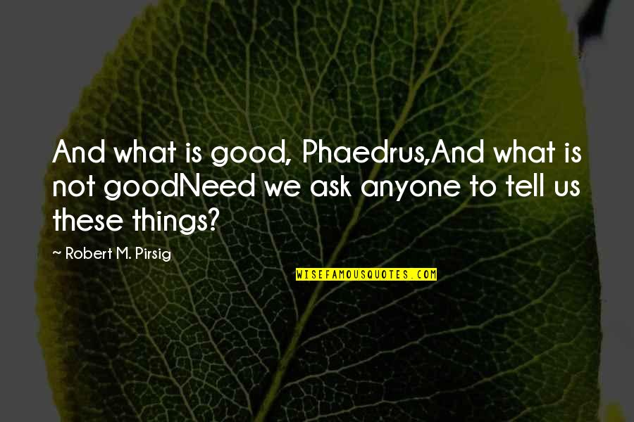 The Alchemy Of Happiness Quotes By Robert M. Pirsig: And what is good, Phaedrus,And what is not