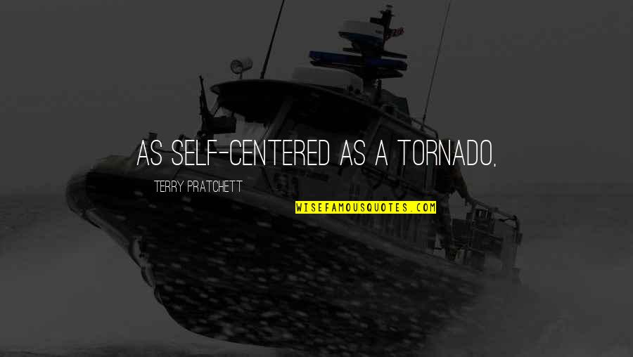 The Alchemy Of Happiness Quotes By Terry Pratchett: as self-centered as a tornado,