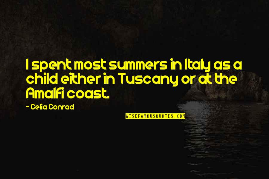 The Amalfi Coast Quotes By Celia Conrad: I spent most summers in Italy as a