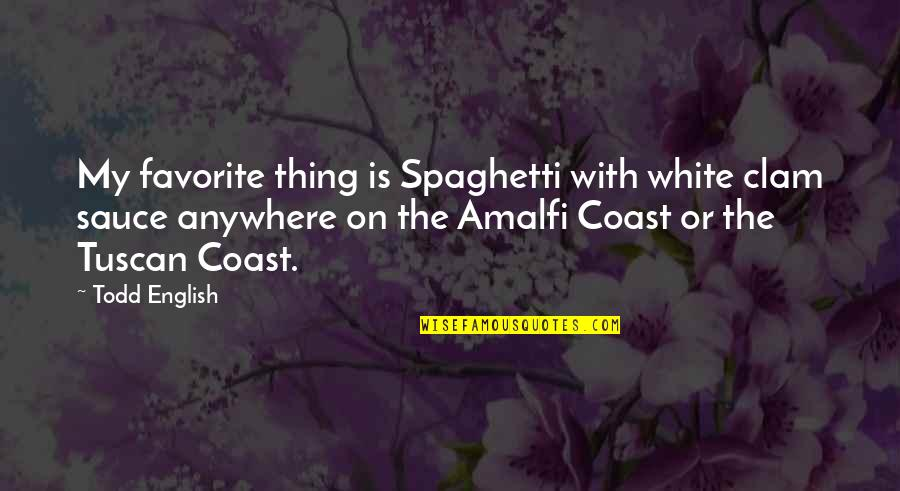 The Amalfi Coast Quotes By Todd English: My favorite thing is Spaghetti with white clam