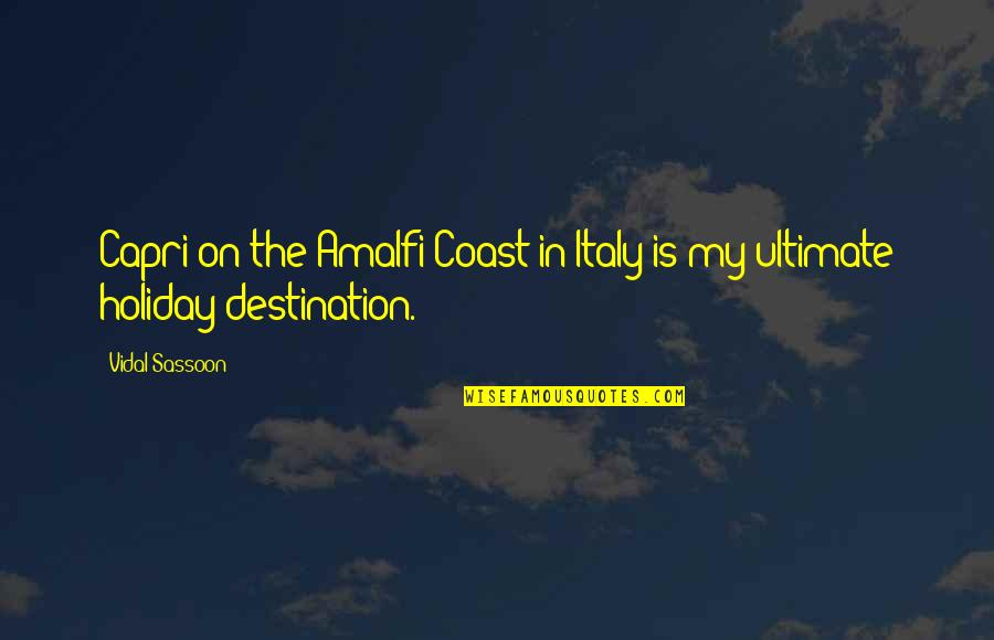 The Amalfi Coast Quotes By Vidal Sassoon: Capri on the Amalfi Coast in Italy is