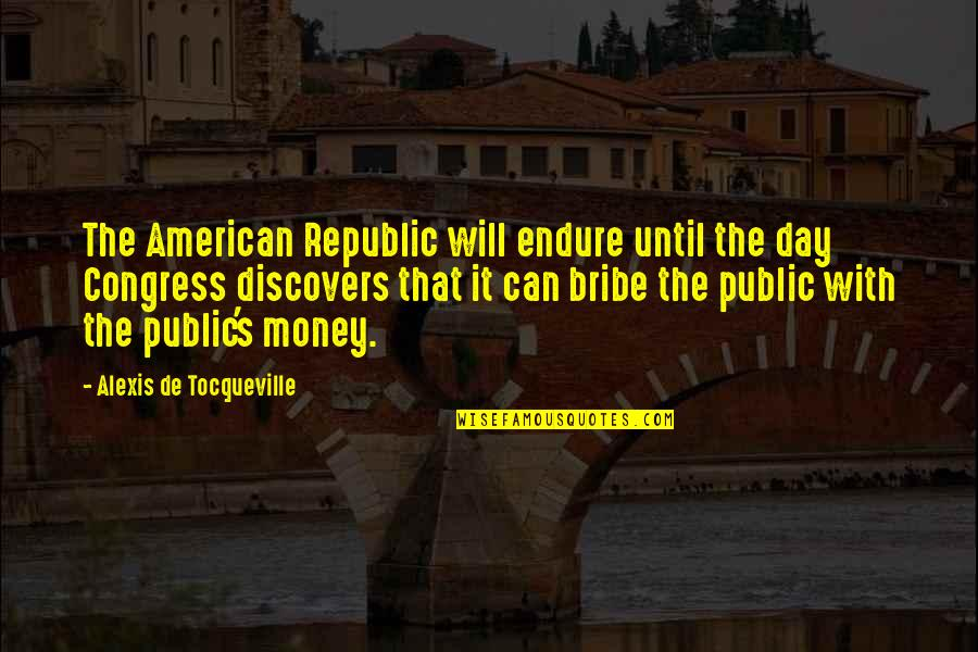 The American Republic Quotes By Alexis De Tocqueville: The American Republic will endure until the day