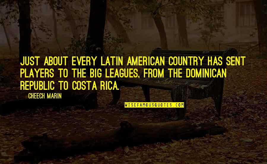 The American Republic Quotes By Cheech Marin: Just about every Latin American country has sent