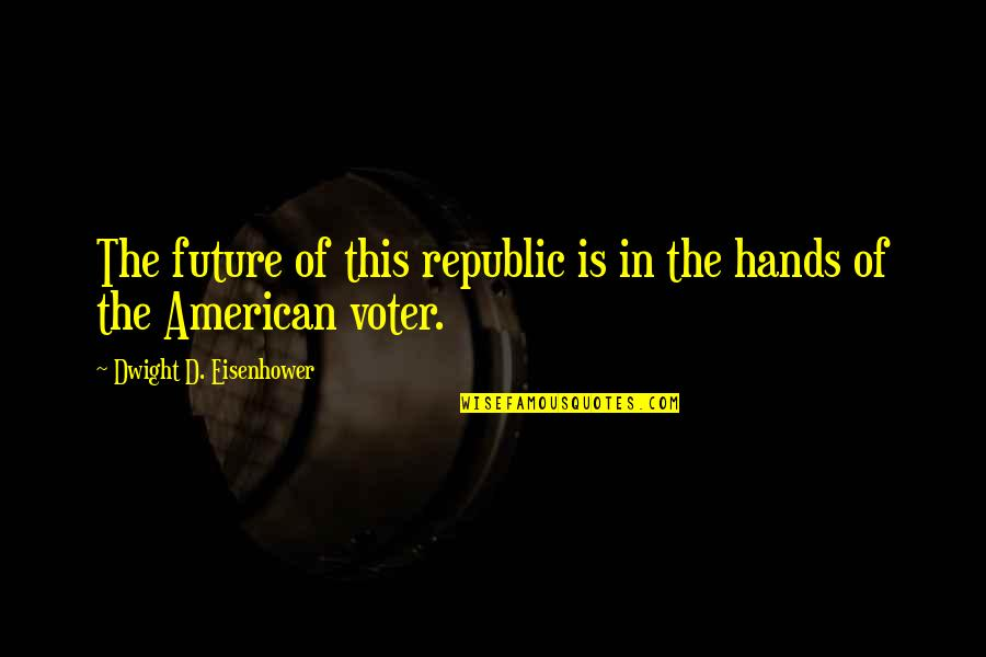 The American Republic Quotes By Dwight D. Eisenhower: The future of this republic is in the