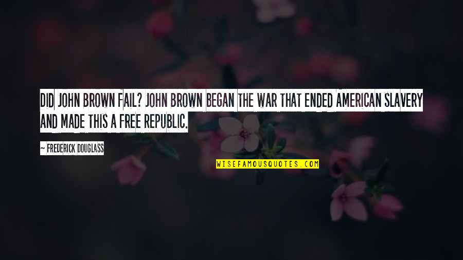 The American Republic Quotes By Frederick Douglass: Did John Brown fail? John Brown began the